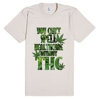You Can't Spell Healthcare Without THC-Unisex Natural T-Shirt