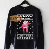 I Know When Those Sleigh Bells Ring Sweatshirt Men And Women Unisex