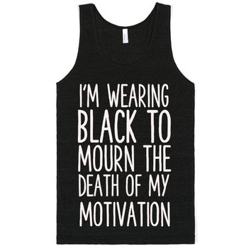 I'M WEARING BLACK TO MOURN THE DEATH OF MY MOTIVATION