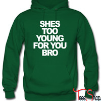 She's too young for you bro Hoodie