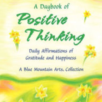 A Daybook of Positive Thinking: Daily Affirmations of Gratitude and Happiness|Paperback