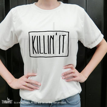Killin' IT TShirt Tee Shirt Tee Shirts Size - S M L XL XXL 3XL