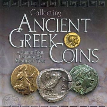 Collecting Ancient Greek Coins: A Guided Tour Featuring 25 Signifiant Types