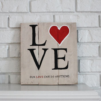 Wedding Gift Wedding Anniversary Gift Anniversary Love Our Love Can Do Anything Handmade Hand Painted Rustic Reclaimed Wood Sign