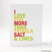 I Love You More Than Tequila, Salt and Limes greeting card