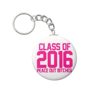 Class of 2016 Peace Out Bitches Magenta hot pink Keychain from Zazzle.com