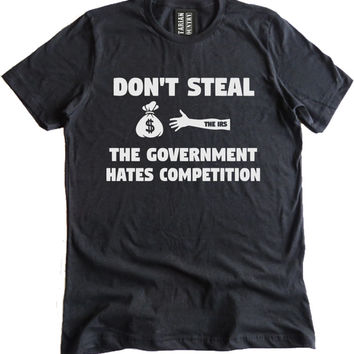 Don't Steal the Government Hates Competition Premium Dual Blend T-Shirt