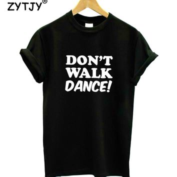 DON'T WALK DANCE Letters Print Women tshirt Casual Cotton Hipster Funny t shirt For Girl Top Tee Tumblr Drop Ship BA-150