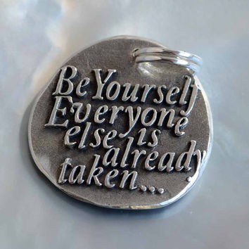 Be yourself Everyone Else is Already Taken ... Inspirational quote Silver pendants
