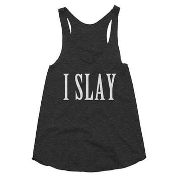 I slay, funny, racerback tank, Gym Tank, Yoga Top, hot yoga, vacation, party, tank top, t-shirt, tee, workout, morning, mom boss