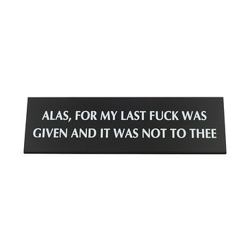 Alas, For My Last Fuck Was Given and It Was Not To Thee Black Metal Nameplate Desk Sign