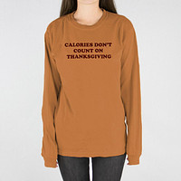 Calories Don't Count On Thanksgiving Long Sleeve
