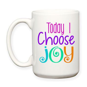 Today I Choose Joy, Happiness, Inspiration Motivation Typography 15 oz Coffee Tea Mug Dishwasher Microwave Safe