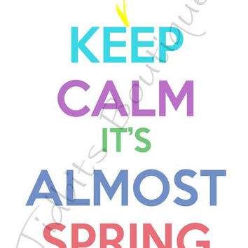 Keep Calm It's Almost Spring FREE Printable, FREEBIE FRIDAY