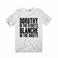 DOROTHY In The STREETS BLANCHE In The Sheets t-shirt unisex adults