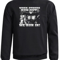 "Firefighter Sweatshirt that says ""When Others Are Running Out, We Run In"". Great Firefighter Tribute Sweatshirt."
