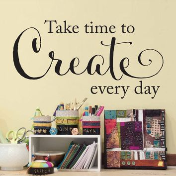 Create every day Wall Decal - take time to create every day Decal - Craft Room Wall Decor - Medium