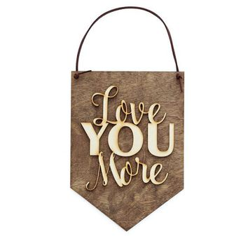 """Love You More "" - Wooden Wall Banner"