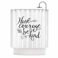 """Noonday Designs """"Have Courage And Be Kind"""" Black White Shower Curtain"""