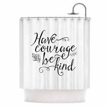 "Noonday Designs ""Have Courage And Be Kind"" Black White Shower Curtain"