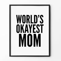 World's Okayest Mom, Typography Print, Wall Art Prints, Funny Quote, Black and White, Mother's Day Gift, Wall Decor