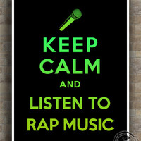 Keep Calm and Listen To Rap Music Poster, Print, Inspirational Quotes, inspiring, typography, wall art, wall decor, 8x10, 11x14,16x20, 17x22