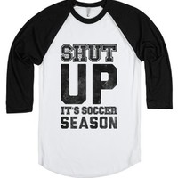 Shut Up, It's Soccer Season-Unisex White/Black T-Shirt