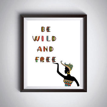 Be wild and free, African woman, African art, Natural ethnic fashion, Woman print, Ethnic decor, Positive quotes, Large poster Africa