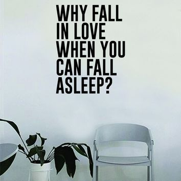 Why Fall in Love When You Can Fall Asleep Wall Decal Sticker Vinyl Art Home Decor Decoration Living Room Bedroom Quote Inspirational Funny Nap Sleep Girls