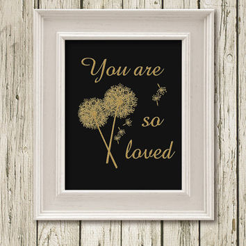 You are so loved Golden Quotes and Dandelion Flowers Digital Art Print Instant Download Wall Art Home Decor G001b