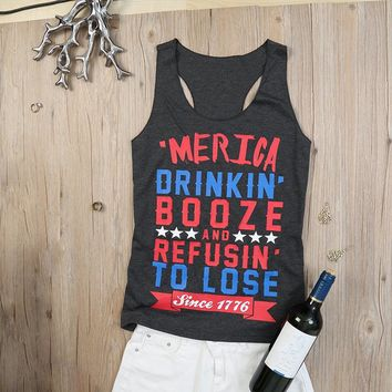 'Merica Drinkin' Booze And Refusin' To Lose Since 1776 Tank Top