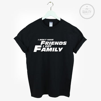 FAST AND FURIOUS t-shirt top unisex i dont't have friends i got family paul walker