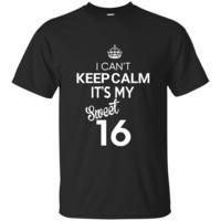 I Can't Keep Calm It's My Sweet 16 Ultra Cotton T-Shirt