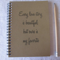 Every love story is beautiful but ours is my favorite - 5 x 7 journal