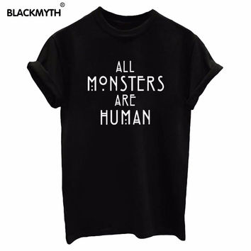 ALL MONSTERS ARE HUMAN  Letters Print White Black  Women T shirt Cotton Casual Shirt For Lady Top Tees