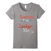 Aaron can Judge Me Funny Shirt