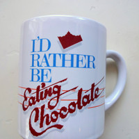 Vintage I'd Rather Be Eating Chocolate Coffee Mug 1985