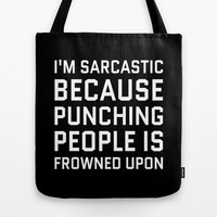 I'M SARCASTIC BECAUSE PUNCHING PEOPLE IS FROWNED UPON (Black & White) Tote Bag by CreativeAngel