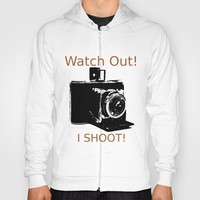 Watch Out, I Shoot Photos! Hoody by Claude Gariepy