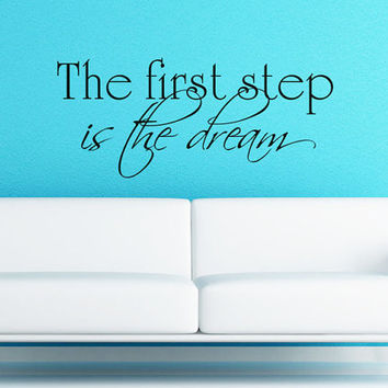 Wall Decal - Inspirational Motivational Vinyl Decal - The first step is the dream - Home Decor Wall Art