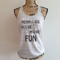 mermaids have more fun, mermaid tank, mermaid shirt, mermaid tank top, mermaid top, mermaids, trending
