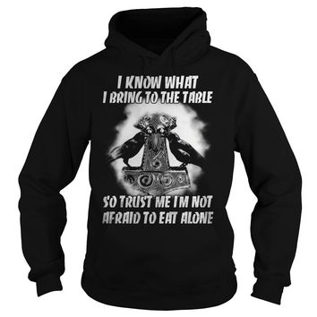 I know what I bring to the table so trust I not afraid to eat alone shirt Hoodie