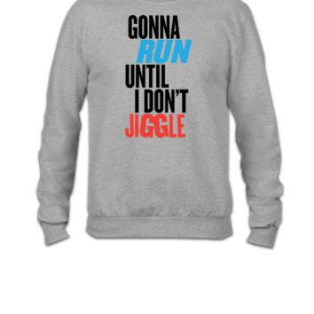 Gonna Run Until I Don't Jiggle - Crewneck Sweatshirt