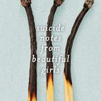 Suicide Notes from Beautiful Girls: Lynn Weingarten: 9781481418584: