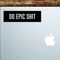 Do Epic Shi Rectangle Laptop Apple Macbook Quote Wall Decal Sticker Art Vinyl Inspirational Motivational Funny Adventure Travel