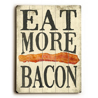 Eat More Bacon by Artist Misty Diller Wood Sign