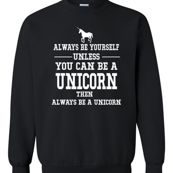 Always be yourself unless you can be a unicorn Crewneck Sweatshirt