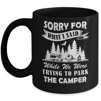 VONJE2 Sorry For What I Said Trying To Park The Camper Camping Mug