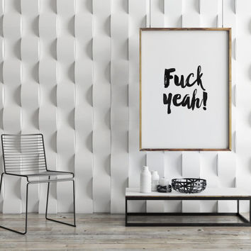 Fashion Print, FUCK YEAH,Inspirational Art,Motivational Poster,Positive Quote,Black And White,Fashionista,Best Words,Word Art,Typography