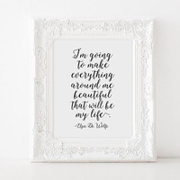 PRINTABLE Art, Elsie De Wolfe Quote, I'm Going To Make Everything Around Me Beautiful That Will Be My Life,Printable Quote,Typography